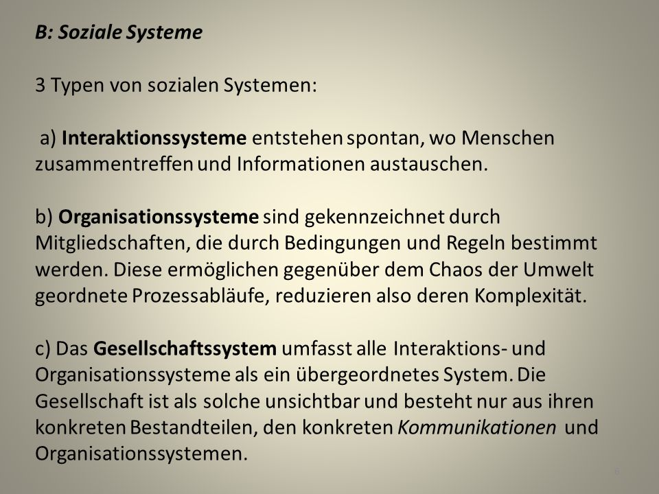 B: Soziale Systeme 3 Typen von sozialen Systemen: a) Interaktionssysteme entstehen spontan, wo Menschen zusammentreffen und Informationen austauschen.