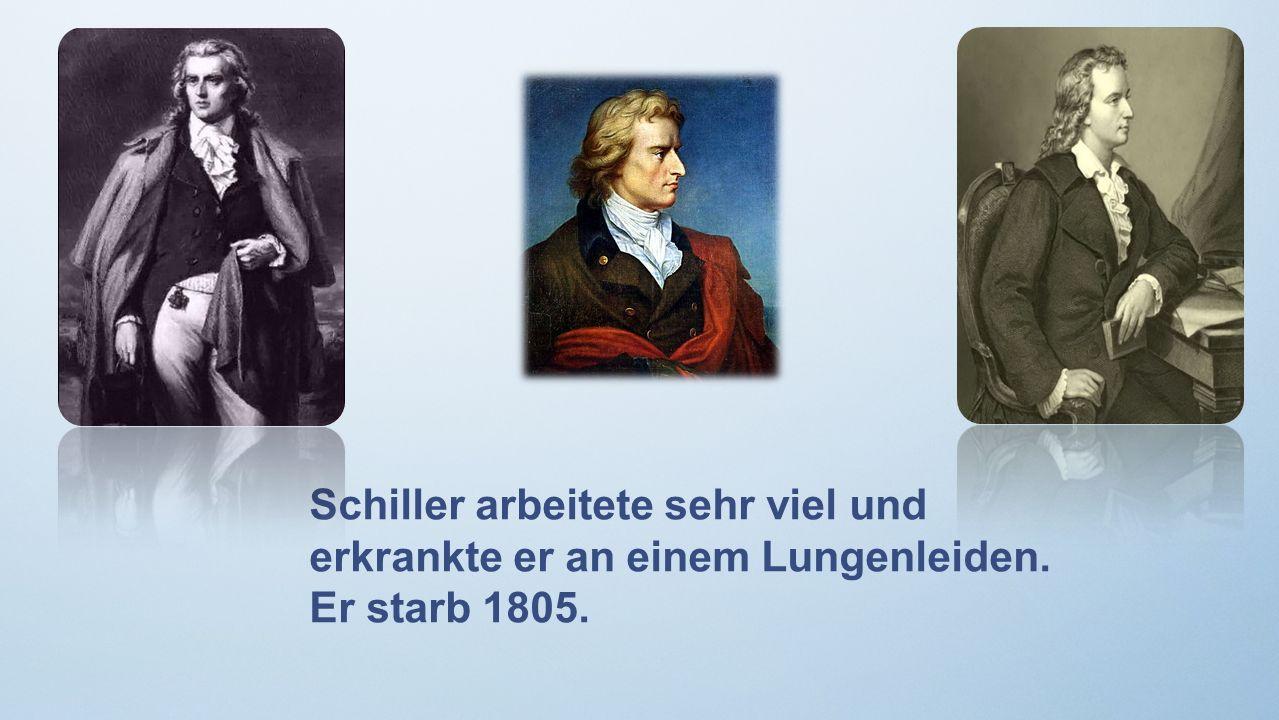 Schiller arbeitete sehr viel und erkrankte er an einem Lungenleiden