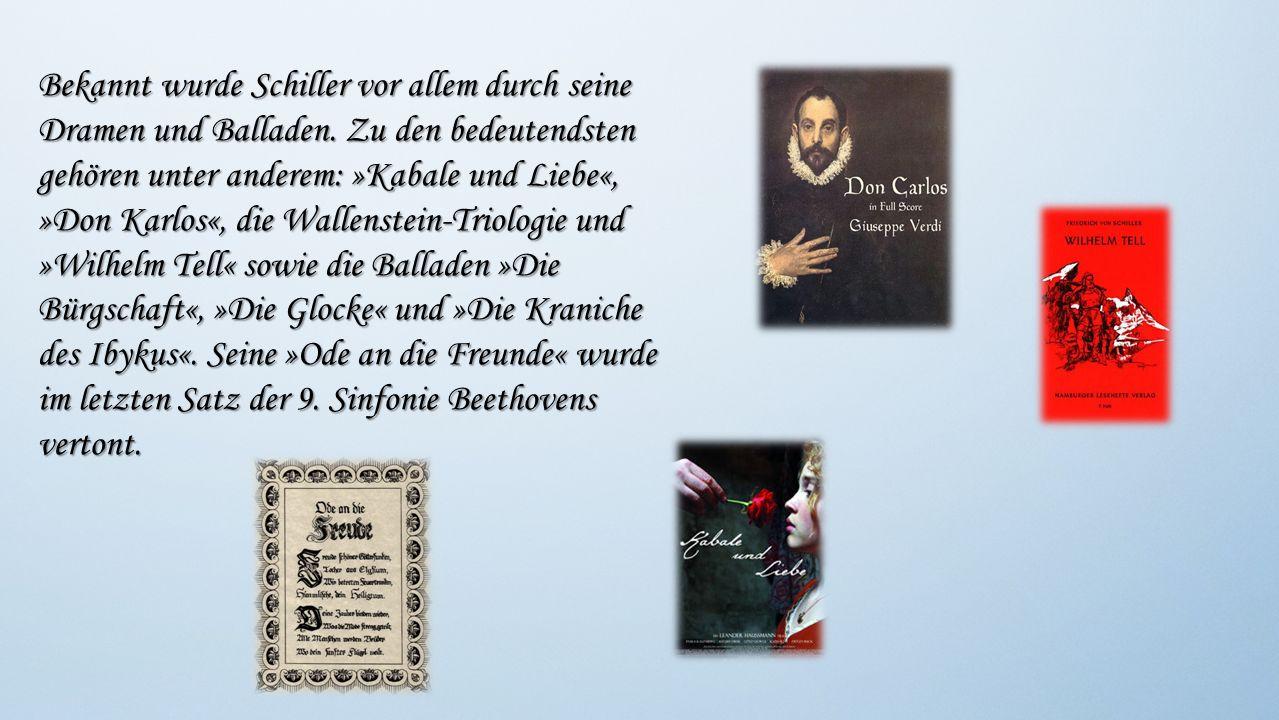 Bekannt wurde Schiller vor allem durch seine Dramen und Balladen