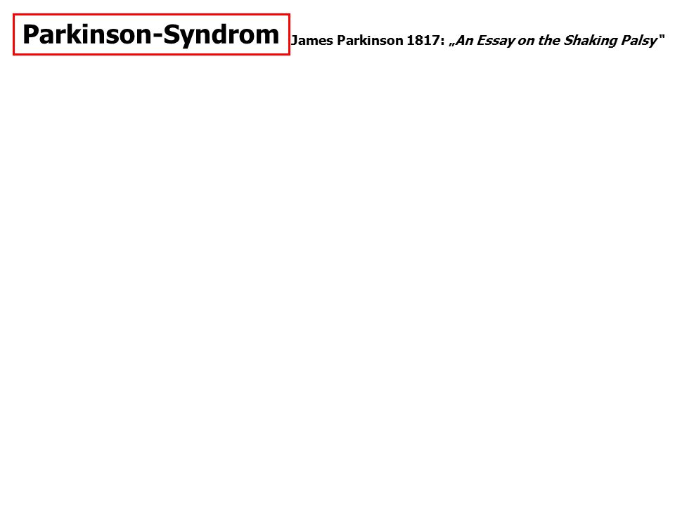 "Parkinson-Syndrom James Parkinson 1817: ""An Essay on the Shaking Palsy"