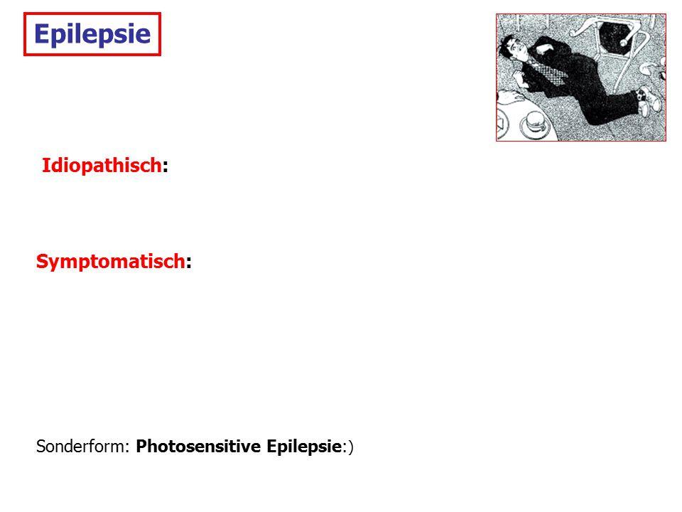 Epilepsie Idiopathisch: Symptomatisch: