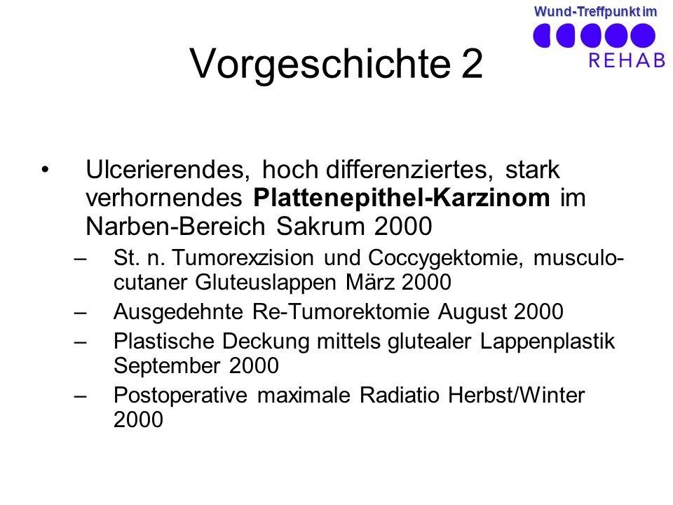 Vorgeschichte 2 Ulcerierendes, hoch differenziertes, stark verhornendes Plattenepithel-Karzinom im Narben-Bereich Sakrum 2000.