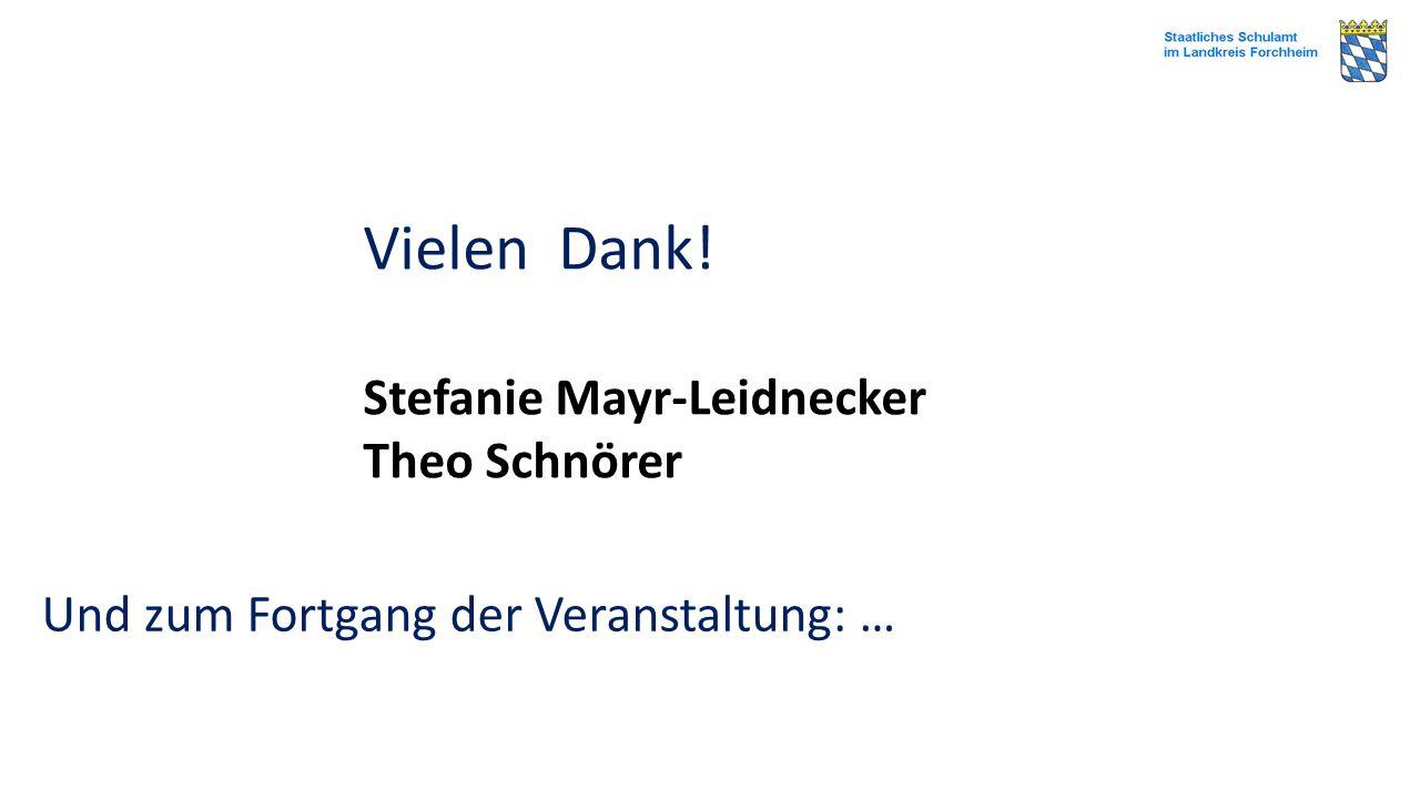 Vielen Dank! Stefanie Mayr-Leidnecker Theo Schnörer