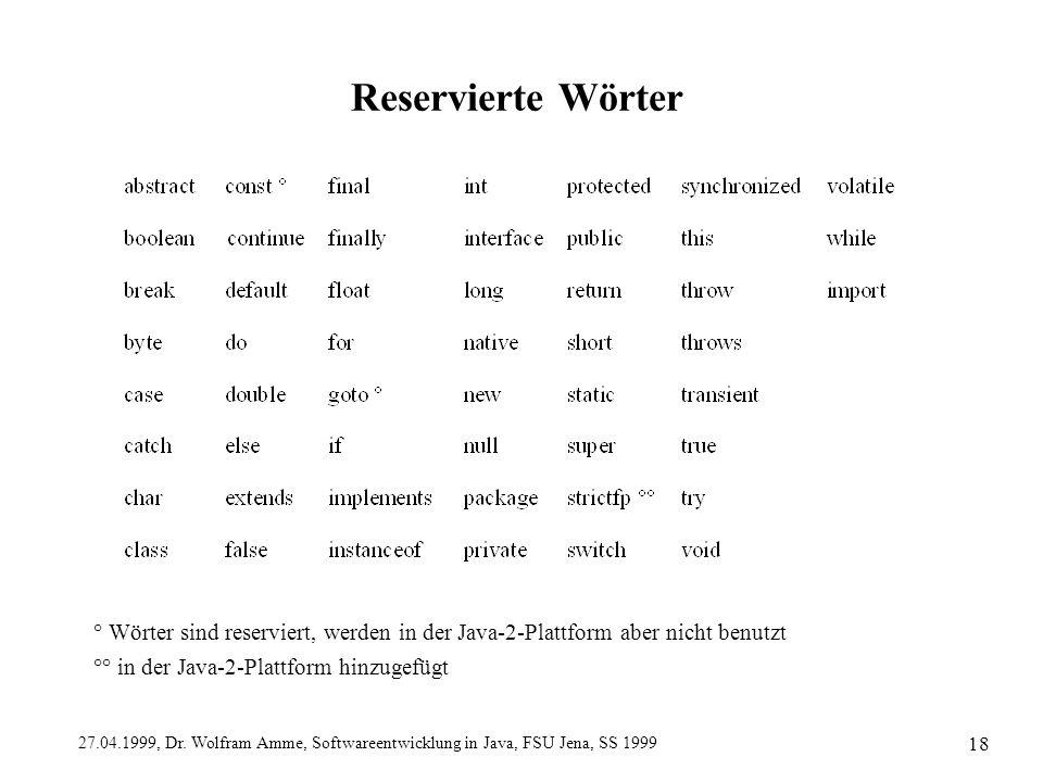 Reservierte Wörter ° Wörter sind reserviert, werden in der Java-2-Plattform aber nicht benutzt.