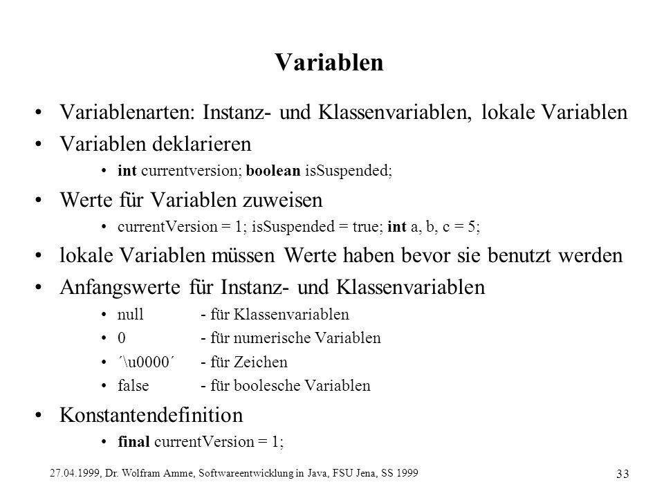 Variablen Variablenarten: Instanz- und Klassenvariablen, lokale Variablen. Variablen deklarieren. int currentversion; boolean isSuspended;
