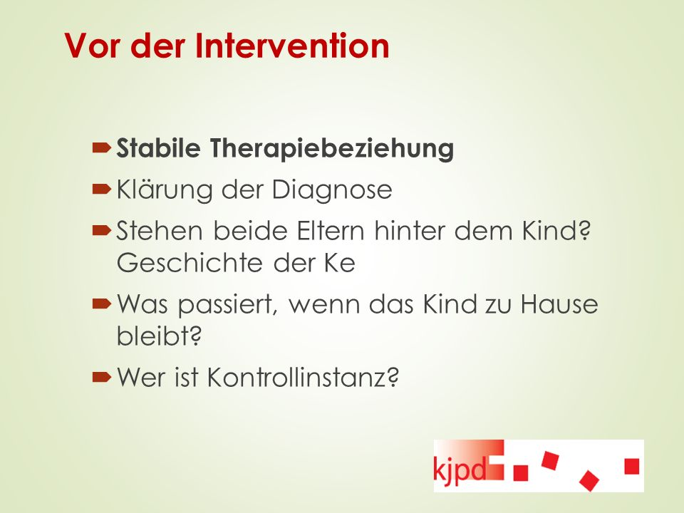 Vor der Intervention Stabile Therapiebeziehung Klärung der Diagnose