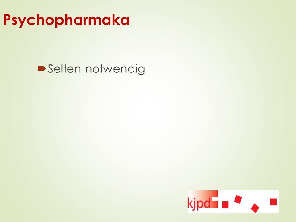 Psychopharmaka Selten notwendig