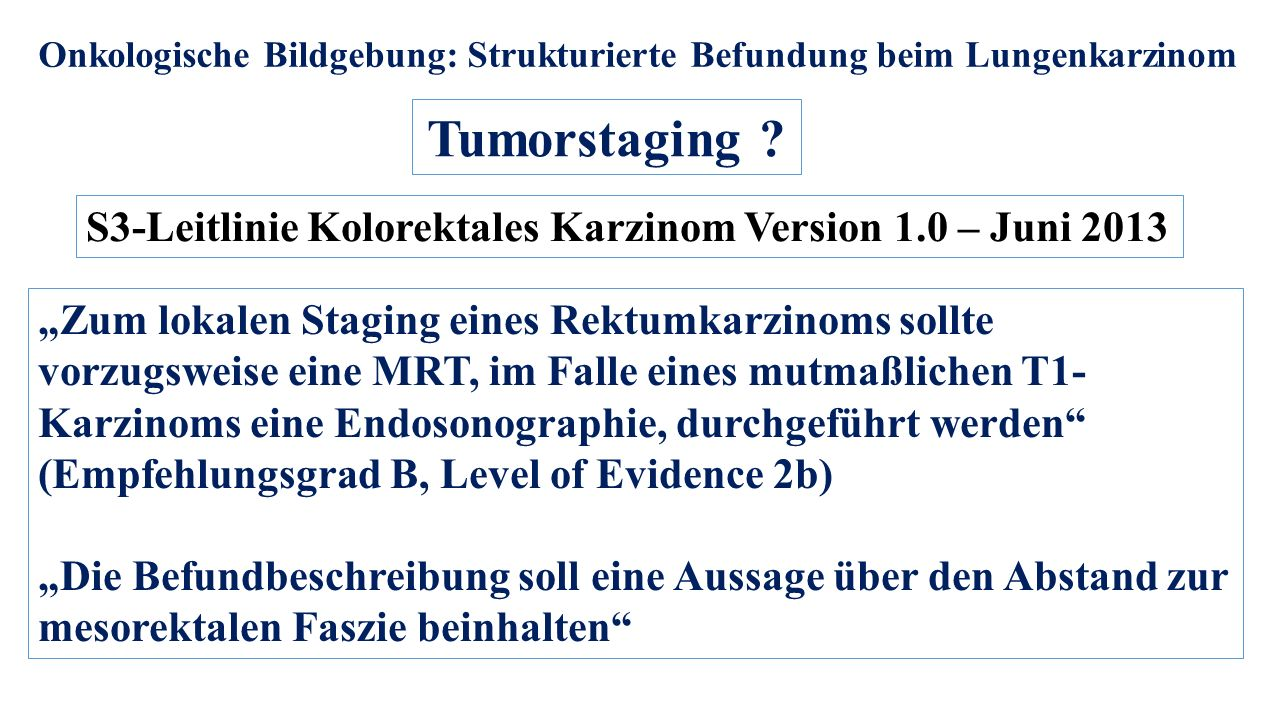Tumorstaging S3-Leitlinie Kolorektales Karzinom Version 1.0 – Juni 2013.