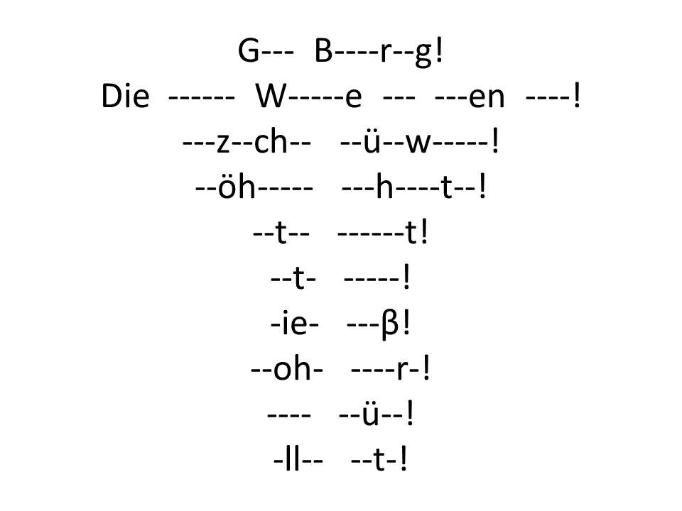G--- B----r--g. Die ------ W-----e --- ---en ----