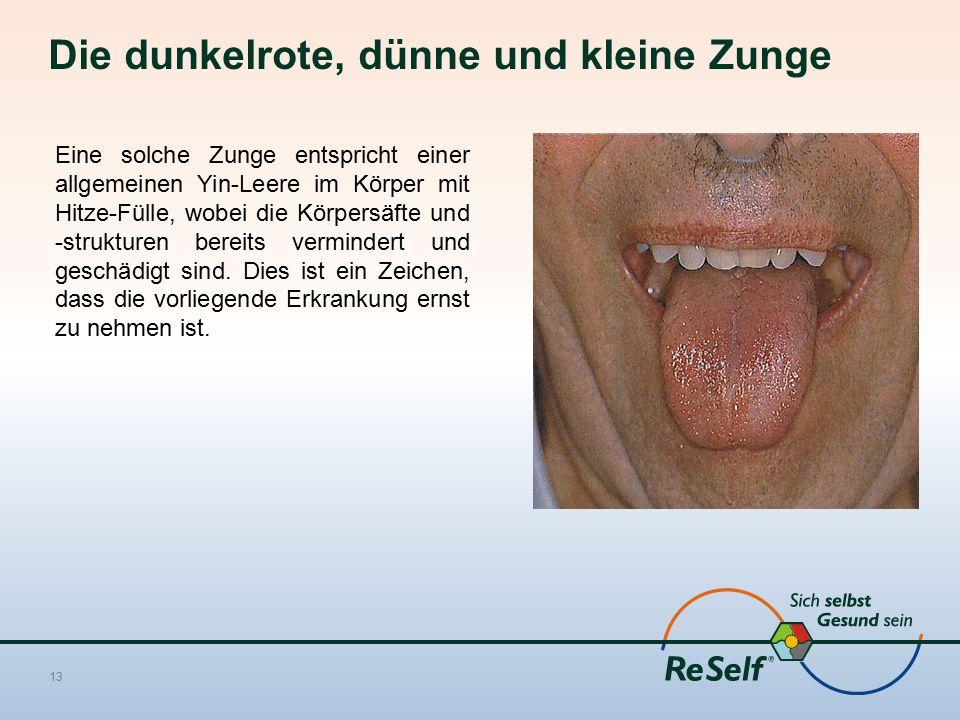 Die dunkelrote, dünne und kleine Zunge