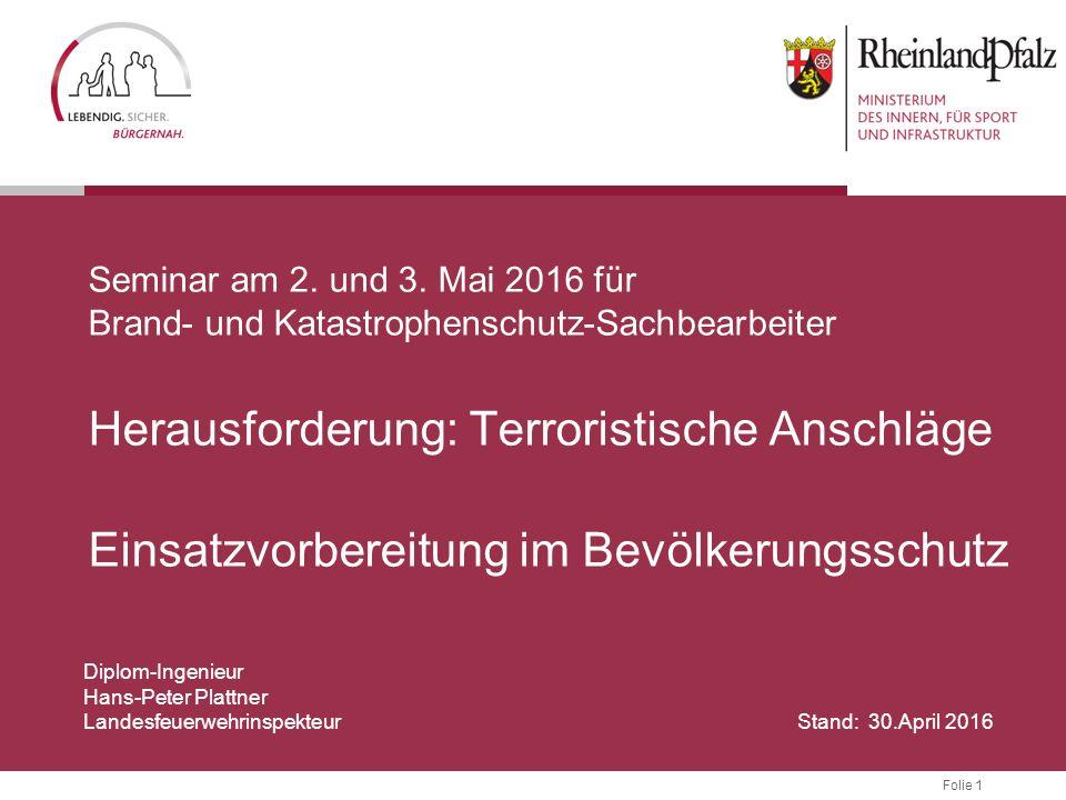 Seminar am 2. und 3. Mai 2016 für Brand- und Katastrophenschutz-Sachbearbeiter Herausforderung: Terroristische Anschläge Einsatzvorbereitung im Bevölkerungsschutz