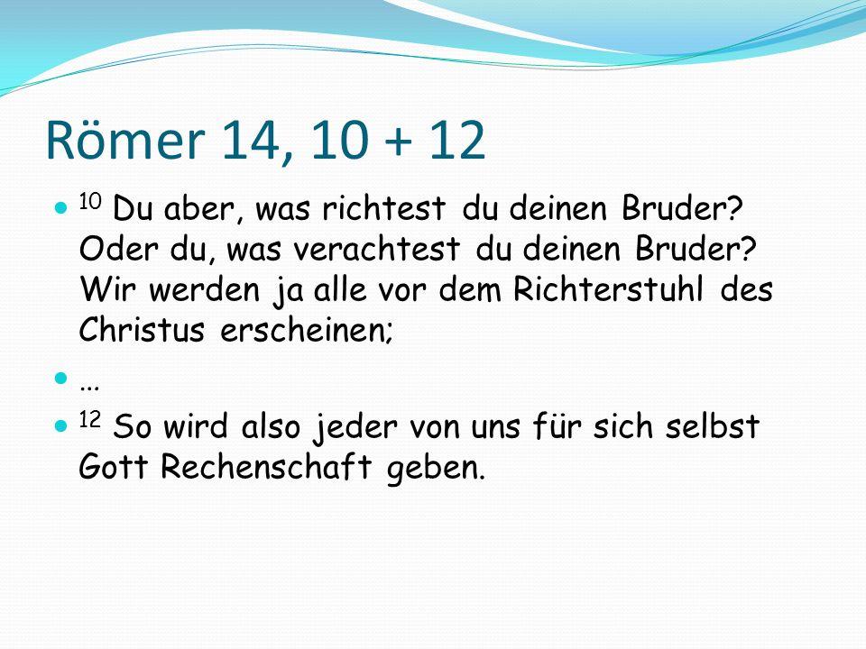 Römer 14, 10 + 12