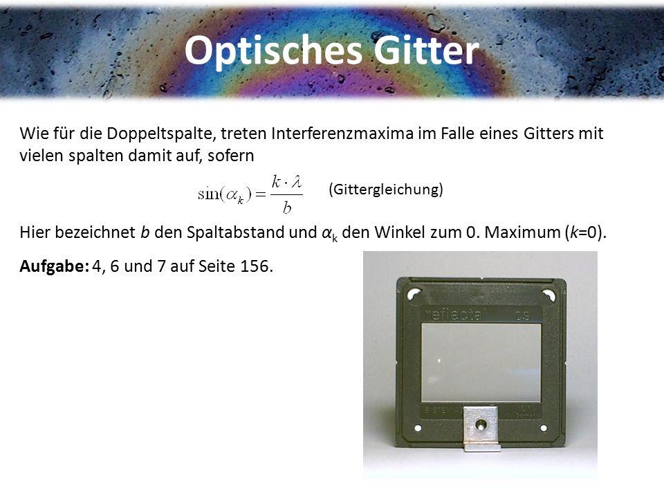 Optisches Gitter Wie für die Doppeltspalte, treten Interferenzmaxima im Falle eines Gitters mit vielen spalten damit auf, sofern.