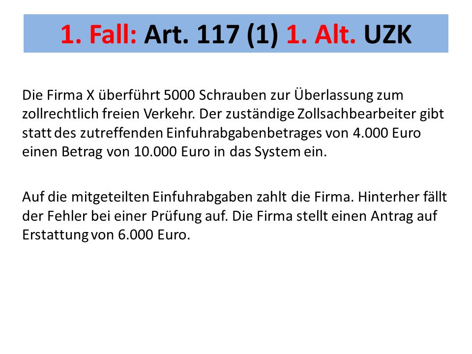 1. Fall: Art. 117 (1) 1. Alt. UZK