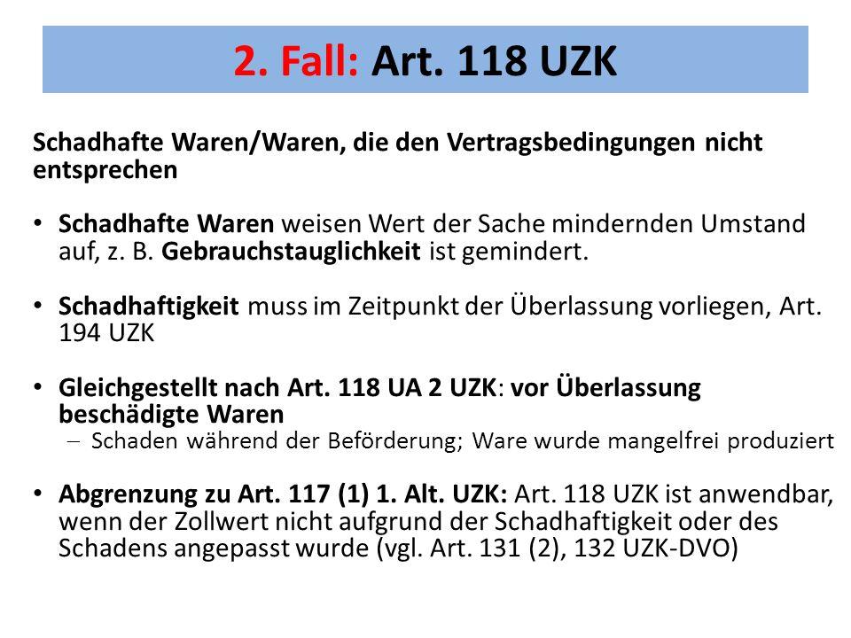 2. Fall: Art. 118 UZK Schadhafte Waren/Waren, die den Vertragsbedingungen nicht entsprechen.