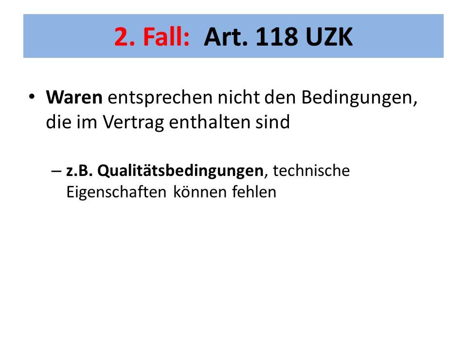 2. Fall: Art. 118 UZK Waren entsprechen nicht den Bedingungen, die im Vertrag enthalten sind.