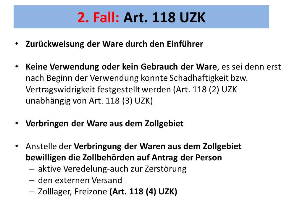 2. Fall: Art. 118 UZK Zurückweisung der Ware durch den Einführer