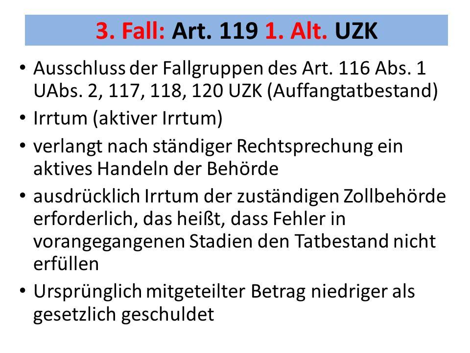 3. Fall: Art. 119 1. Alt. UZK Ausschluss der Fallgruppen des Art. 116 Abs. 1 UAbs. 2, 117, 118, 120 UZK (Auffangtatbestand)