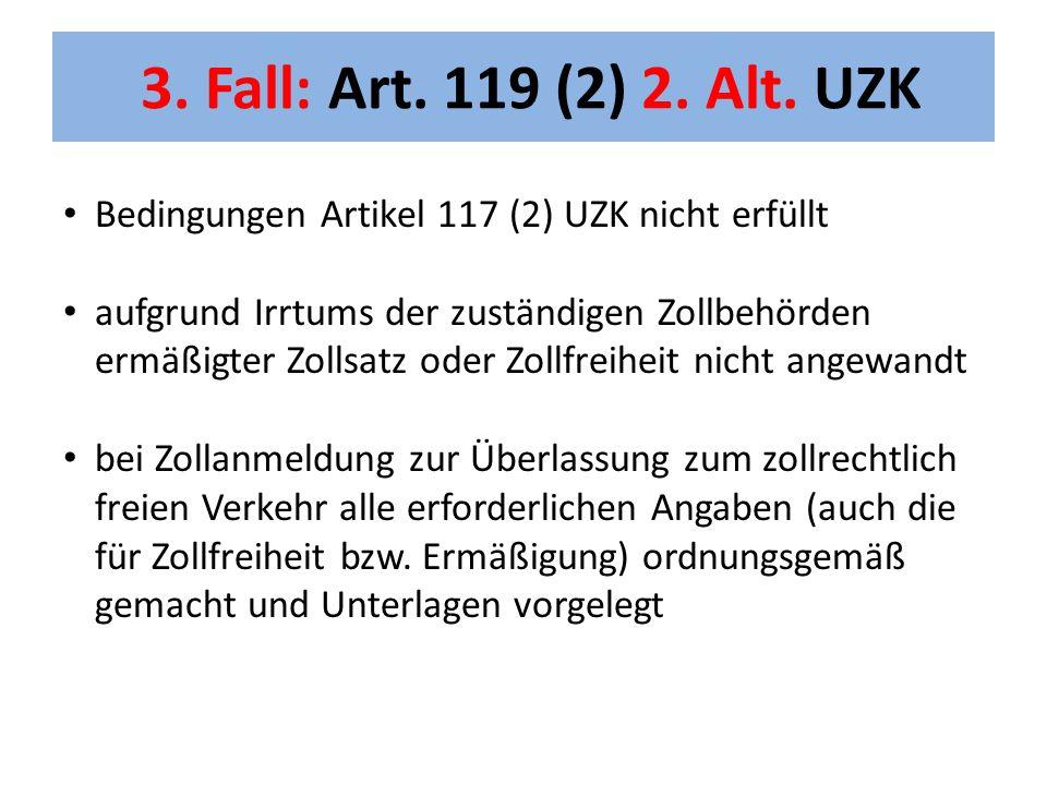 3. Fall: Art. 119 (2) 2. Alt. UZK Bedingungen Artikel 117 (2) UZK nicht erfüllt.