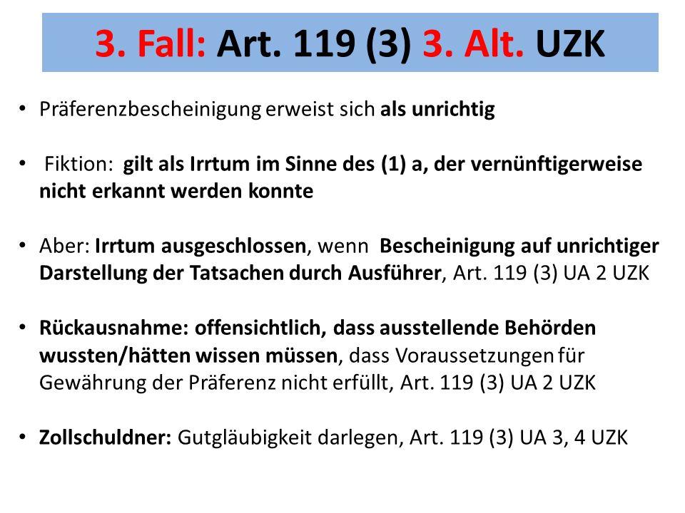 3. Fall: Art. 119 (3) 3. Alt. UZK Präferenzbescheinigung erweist sich als unrichtig.