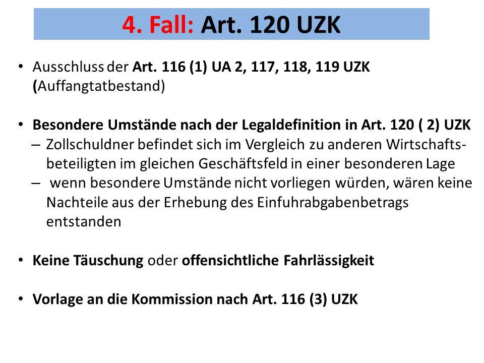 4. Fall: Art. 120 UZK Ausschluss der Art. 116 (1) UA 2, 117, 118, 119 UZK (Auffangtatbestand)