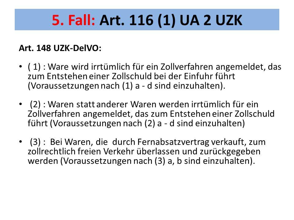 5. Fall: Art. 116 (1) UA 2 UZK Art. 148 UZK-DelVO: