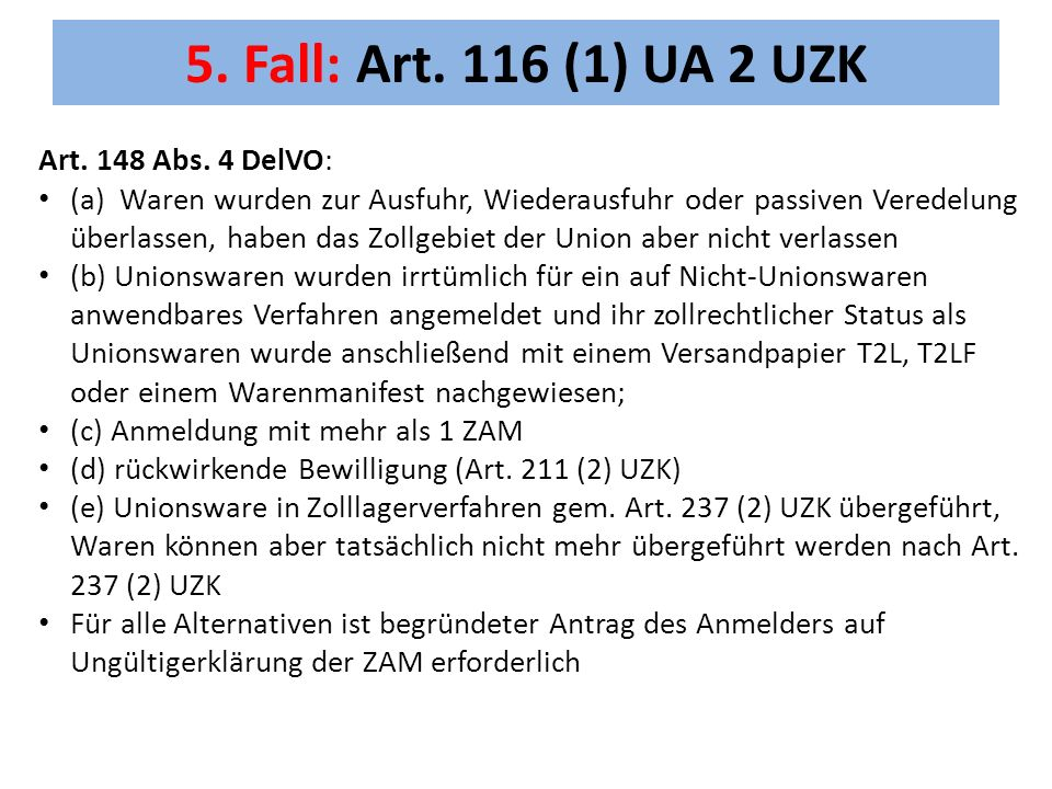 5. Fall: Art. 116 (1) UA 2 UZK Art. 148 Abs. 4 DelVO:
