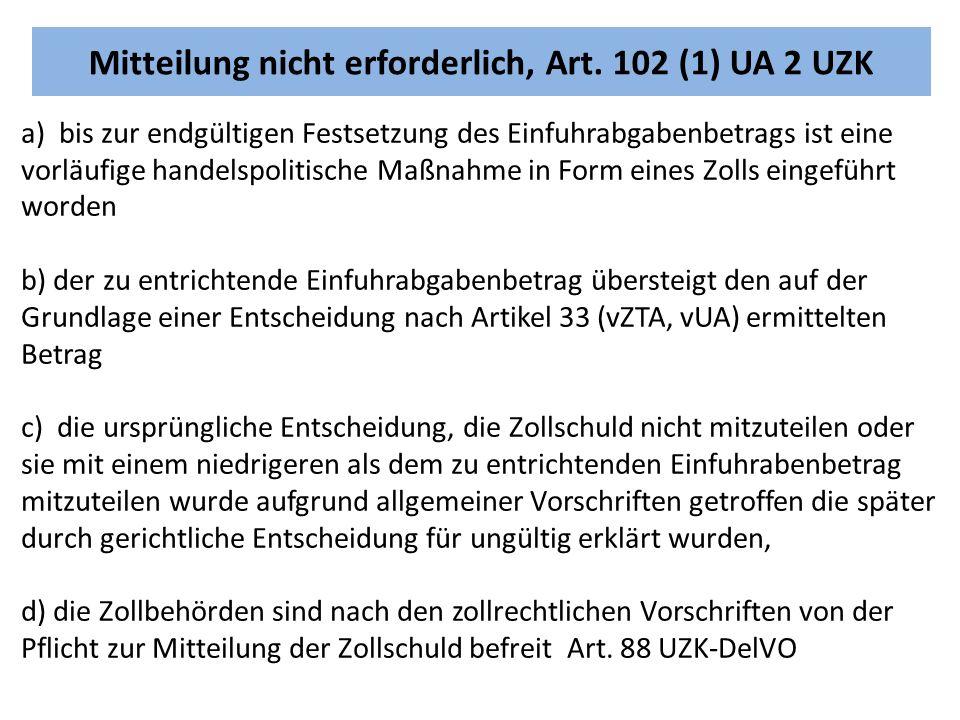 Mitteilung nicht erforderlich, Art. 102 (1) UA 2 UZK