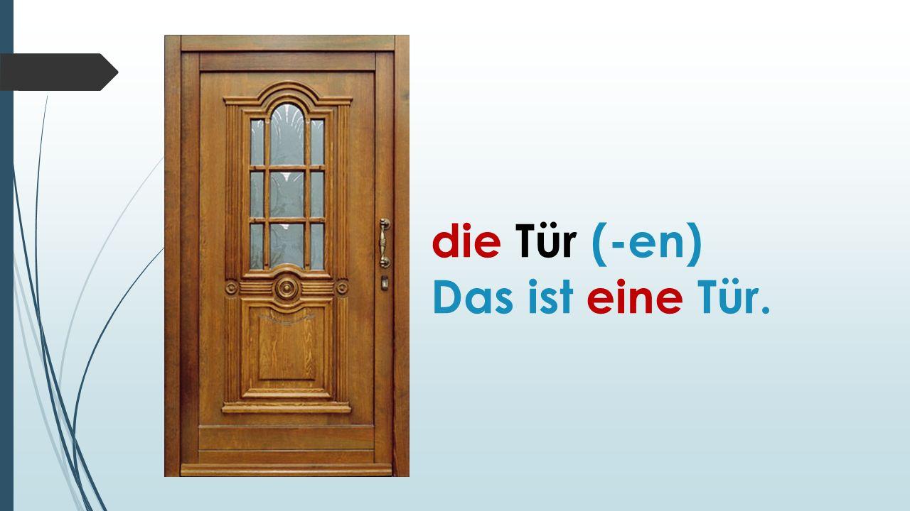 die Tür (-en) Das ist eine Tür.