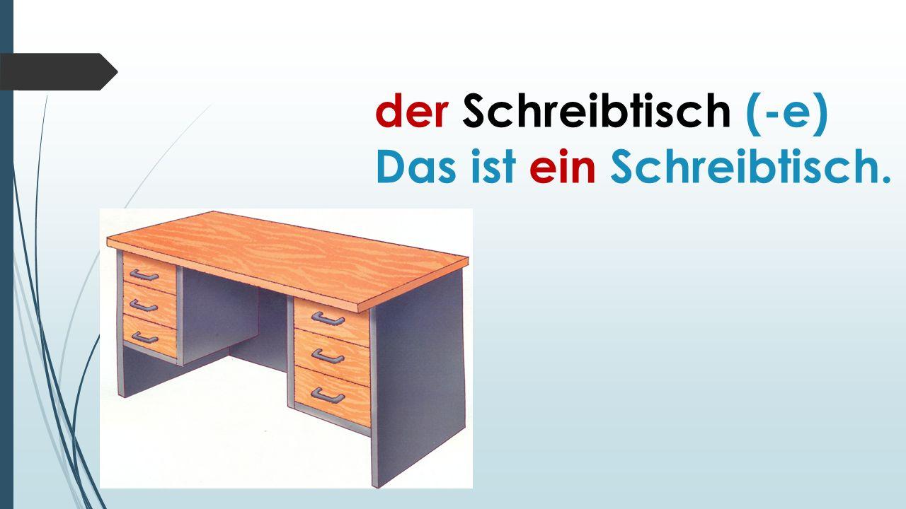 der Schreibtisch (-e) Das ist ein Schreibtisch.