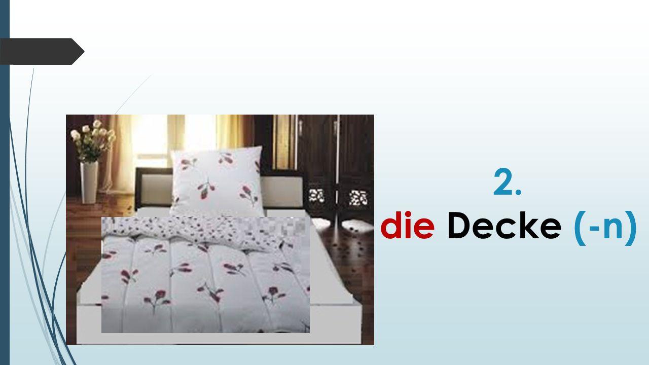 2. die Decke (-n)