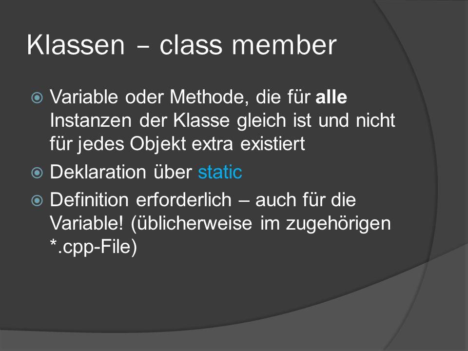 Klassen – class member Variable oder Methode, die für alle Instanzen der Klasse gleich ist und nicht für jedes Objekt extra existiert.