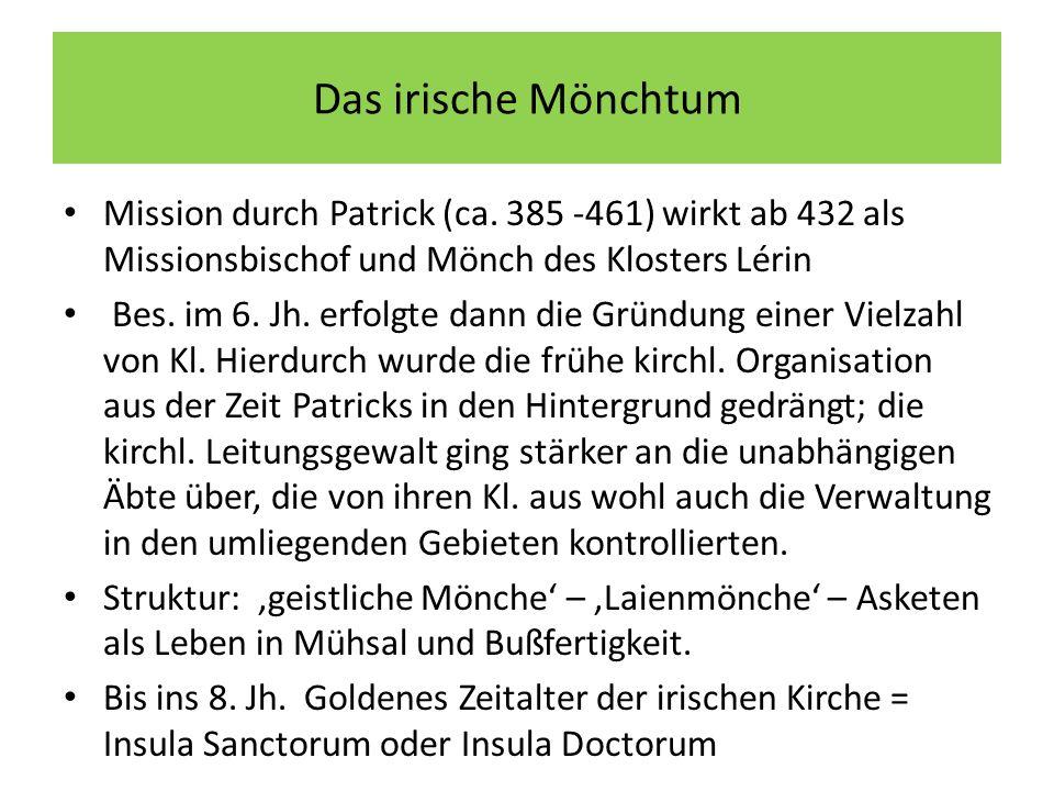 Das irische Mönchtum Mission durch Patrick (ca. 385 -461) wirkt ab 432 als Missionsbischof und Mönch des Klosters Lérin.