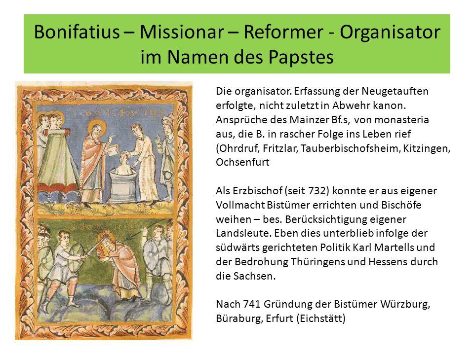 Bonifatius – Missionar – Reformer - Organisator im Namen des Papstes