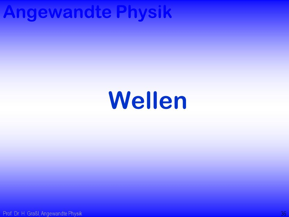Angewandte Physik Wellen Prof. Dr. H. Graßl, Angewandte Physik