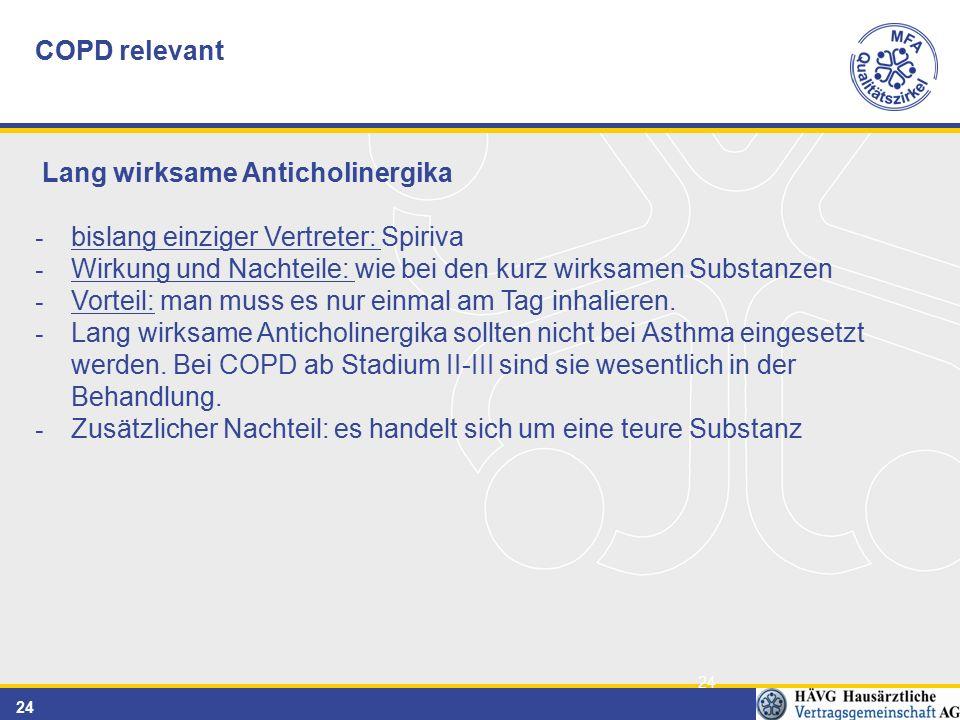 COPD relevant Lang wirksame Anticholinergika. bislang einziger Vertreter: Spiriva. Wirkung und Nachteile: wie bei den kurz wirksamen Substanzen.