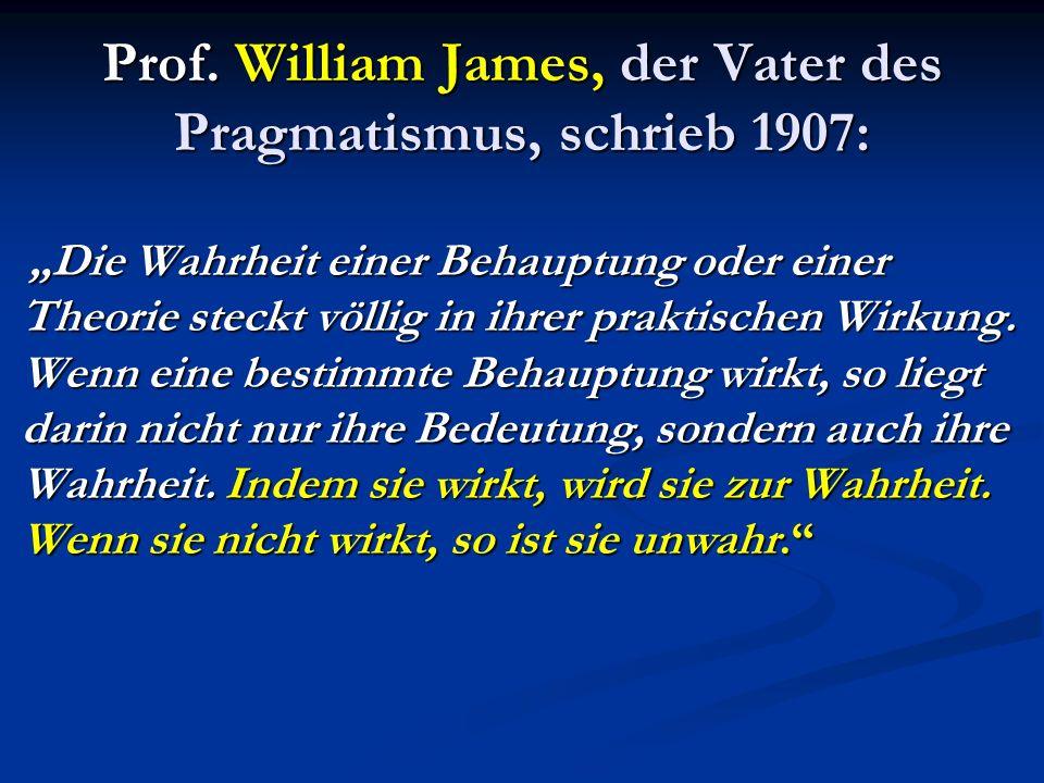 Prof. William James, der Vater des Pragmatismus, schrieb 1907: