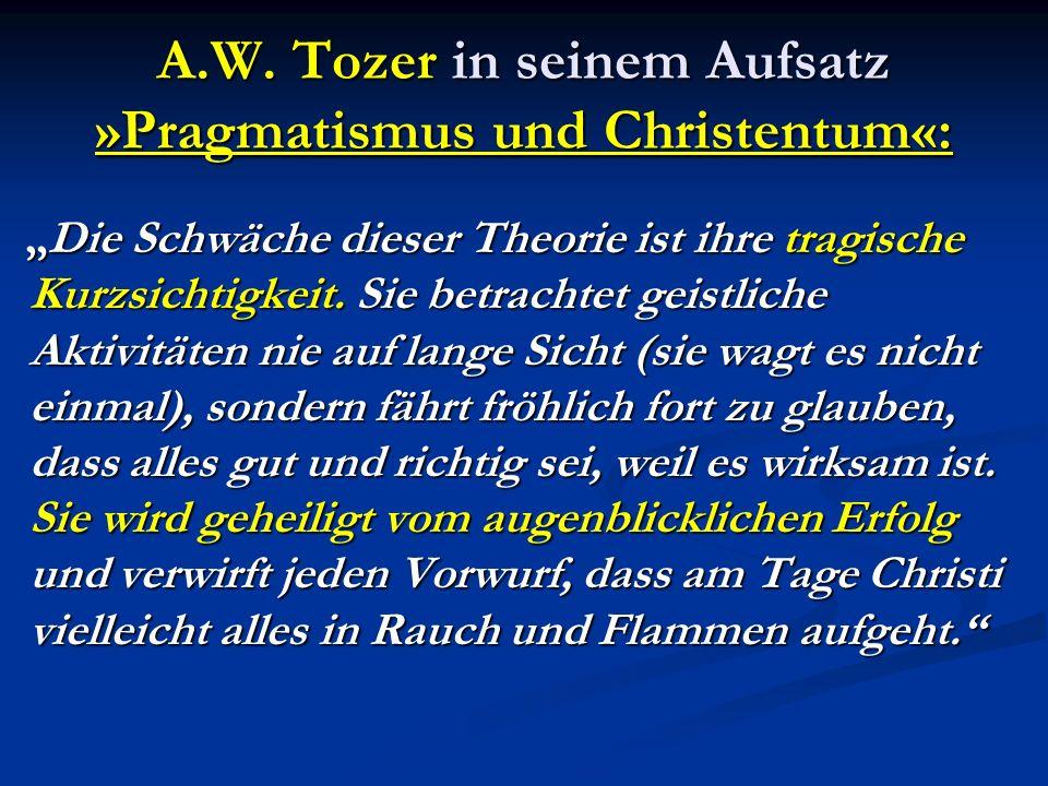 A.W. Tozer in seinem Aufsatz »Pragmatismus und Christentum«: