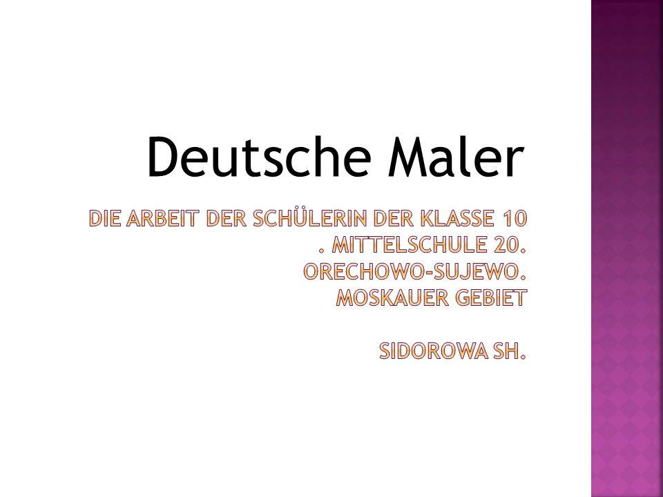 Deutsche Maler Die Arbeit der Schülerin der Klasse 10 .