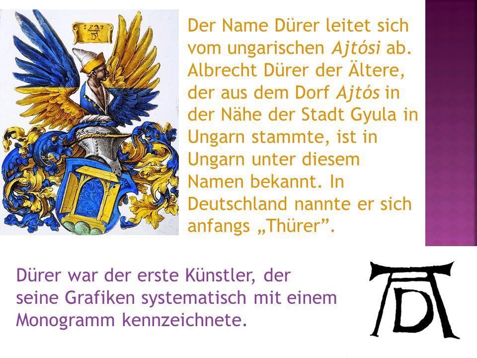 Der Name Dürer leitet sich vom ungarischen Ajtósi ab
