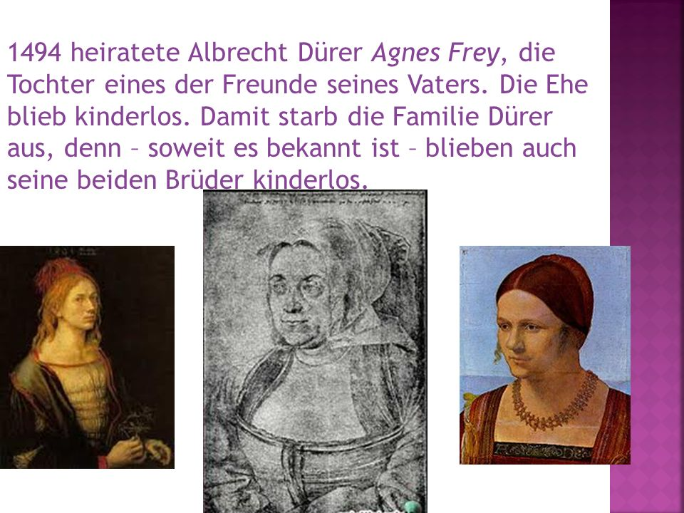 1494 heiratete Albrecht Dürer Agnes Frey, die Tochter eines der Freunde seines Vaters.