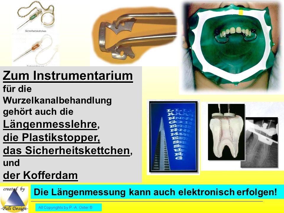 Zum Instrumentarium für die Wurzelkanalbehandlung gehört auch die Längenmesslehre, die Plastikstopper, das Sicherheitskettchen, und der Kofferdam