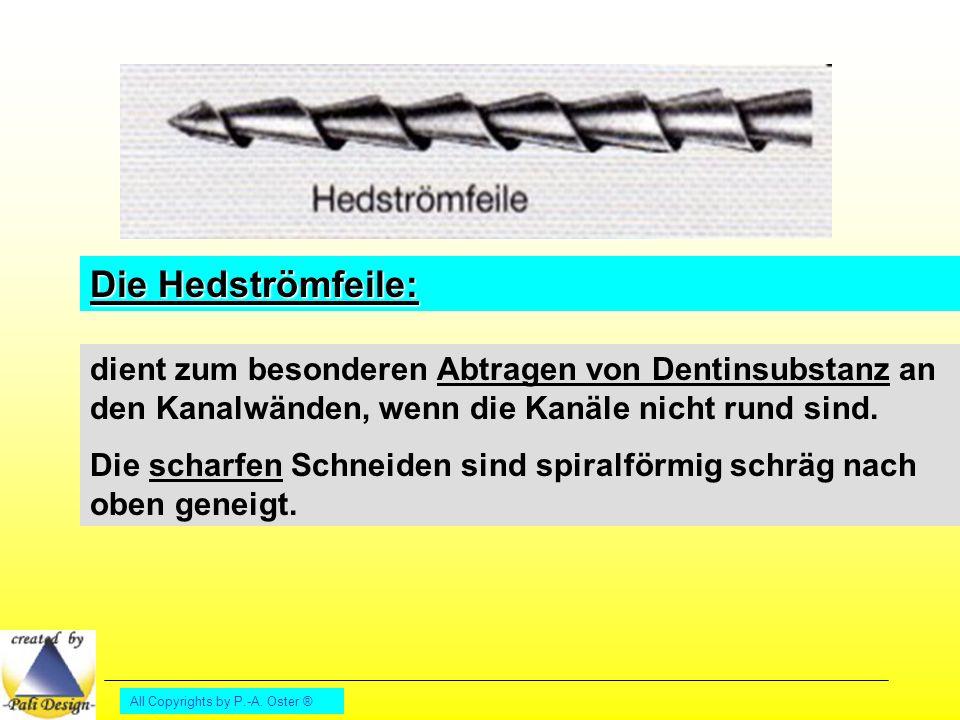 Die Hedströmfeile: dient zum besonderen Abtragen von Dentinsubstanz an den Kanalwänden, wenn die Kanäle nicht rund sind.