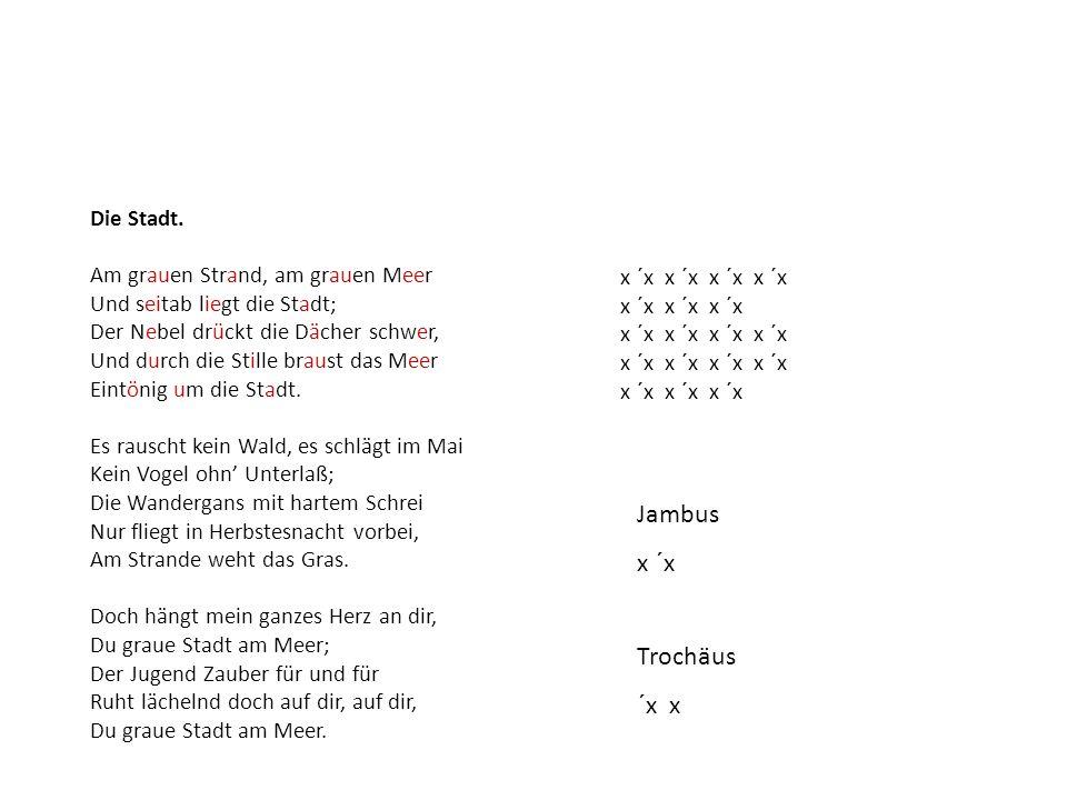 Jambus x ´x Trochäus ´x x Die Stadt.