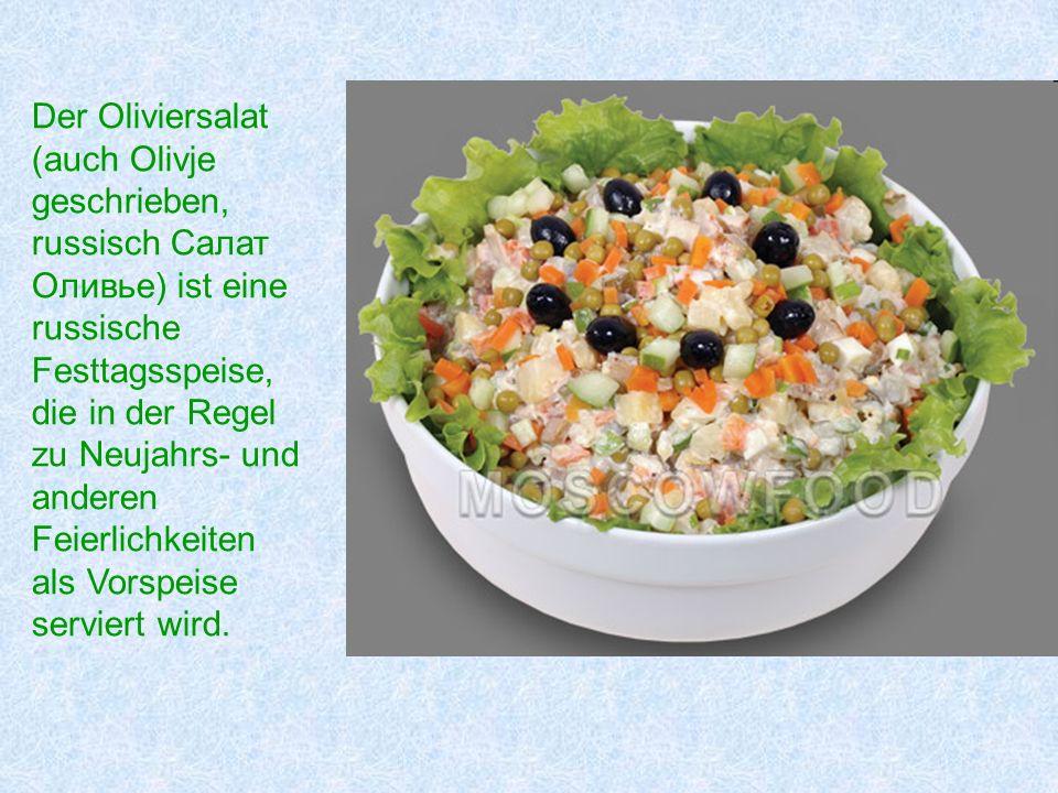 Der Oliviersalat (auch Olivje geschrieben, russisch Салат Оливье) ist eine russische Festtagsspeise, die in der Regel zu Neujahrs- und anderen Feierlichkeiten als Vorspeise serviert wird.