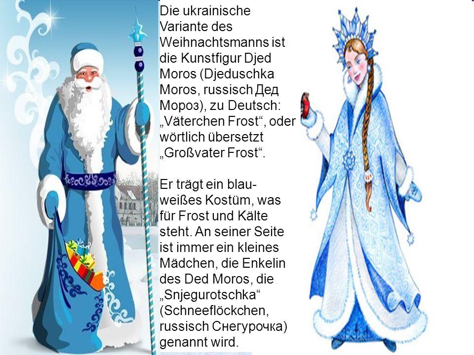 """Die ukrainische Variante des Weihnachtsmanns ist die Kunstfigur Djed Moros (Djeduschka Moros, russisch Дед Мороз), zu Deutsch: """"Väterchen Frost , oder wörtlich übersetzt """"Großvater Frost ."""