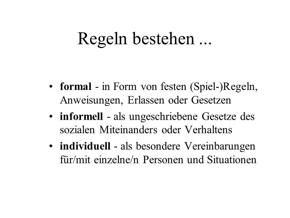 Regeln bestehen ... formal - in Form von festen (Spiel-)Regeln, Anweisungen, Erlassen oder Gesetzen.