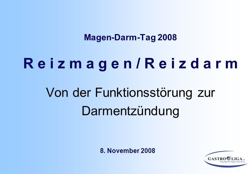 Magen-Darm-Tag 2008 R e i z m a g e n / R e i z d a r m Von der Funktionsstörung zur Darmentzündung