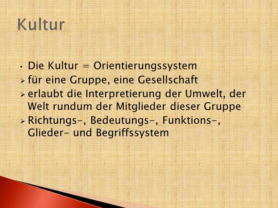 Kultur Die Kultur = Orientierungssystem
