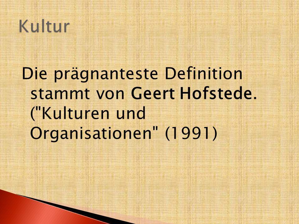 Kultur Die prägnanteste Definition stammt von Geert Hofstede.